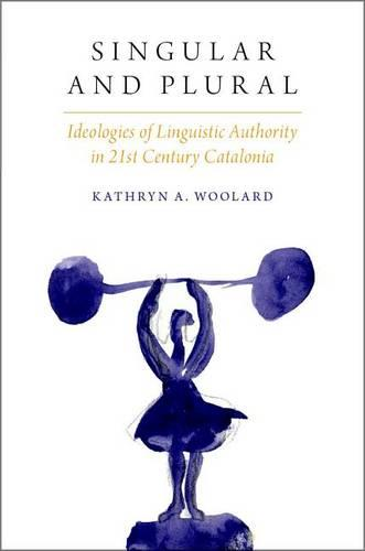 Singular and Plural: Ideologies of Linguistic Authority in 21st Century Catalonia - Oxf Studies in Anthropology of Language (Hardback)