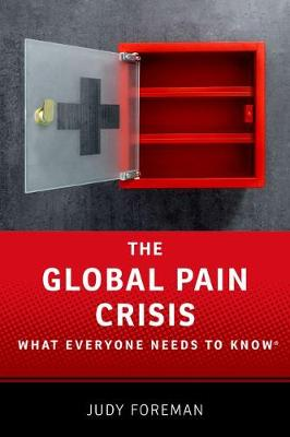 The Global Pain Crisis: What Everyone Needs to Know (R) - What Everyone Needs to Know (Hardback)