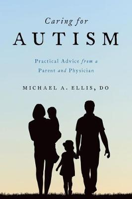 Caring for Autism: Practical Advice from a Parent and Physician (Paperback)