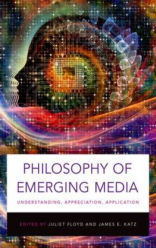 Philosophy of Emerging Media: Understanding, Appreciation, Application (Hardback)