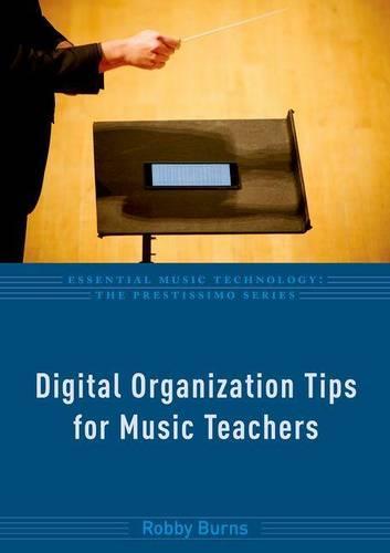 Digital Organization Tips for Music Teachers - Essential Music Technology: The Prestissimo Series (Paperback)