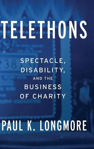 Telethons: Spectacle, Disability, and the Business of Charity (Hardback)