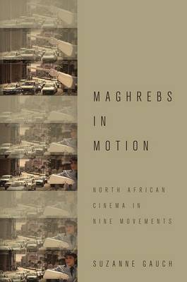 Maghrebs in Motion: North African Cinema in Nine Movements (Paperback)