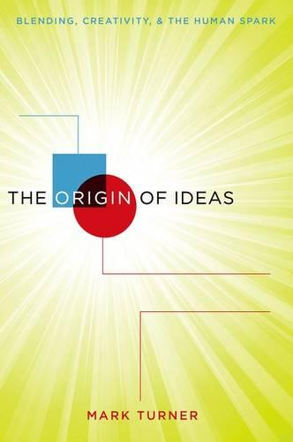 The Origin of Ideas: Blending, Creativity, and the Human Spark (Paperback)