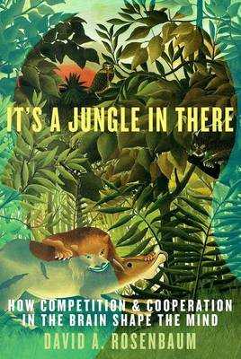 It's a Jungle in There: How Competition and Cooperation in the Brain Shape the Mind (Paperback)
