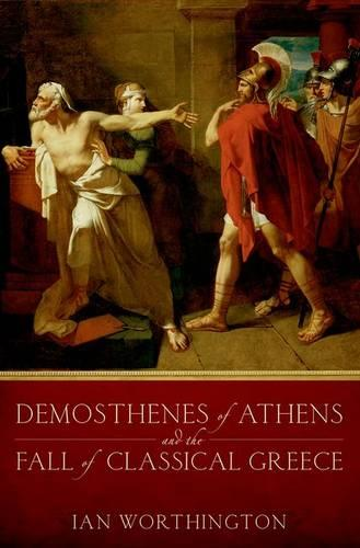 Demosthenes of Athens and the Fall of Classical Greece (Paperback)