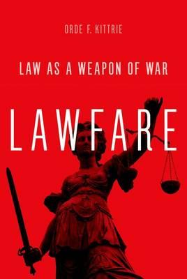 Lawfare: Law as a Weapon of War (Hardback)