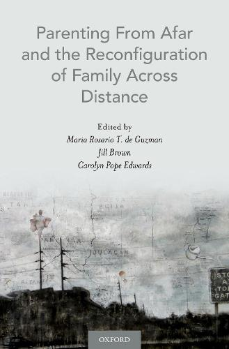 Parenting From Afar and the Reconfiguration of Family Across Distance (Hardback)