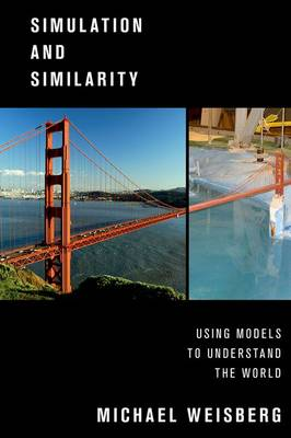 Simulation and Similarity: Using Models to Understand the World - Oxford Studies in Philosophy of Science (Paperback)