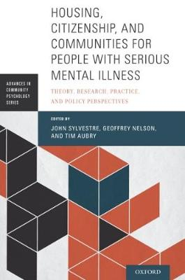Housing, Citizenship, and Communities for People with Serious Mental Illness: Theory, Research, Practice, and Policy Perspectives - Advances in Community Psychology (Paperback)