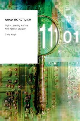 Analytic Activism: Digital Listening and the New Political Strategy - Oxford Studies in Digital Politics (Hardback)