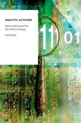 Analytic Activism: Digital Listening and the New Political Strategy - Oxford Studies in Digital Politics (Paperback)