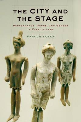 The City and the Stage: Performance, Genre, and Gender in Plato's Laws (Hardback)