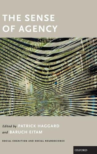 The Sense of Agency - Social Cognition and Social Neuroscience (Hardback)
