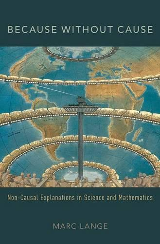 Because Without Cause: Non-Causal Explanations in Science and Mathematics - Oxford Studies in Philosophy of Science (Hardback)