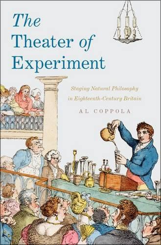 The Theater of Experiment: Staging Natural Philosophy in Eighteenth-Century Britain (Hardback)