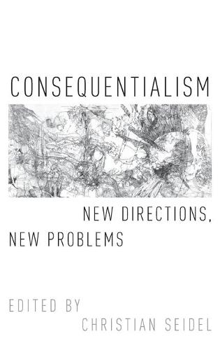 Consequentialism: New Directions, New Problems - Oxford Moral Theory (Hardback)