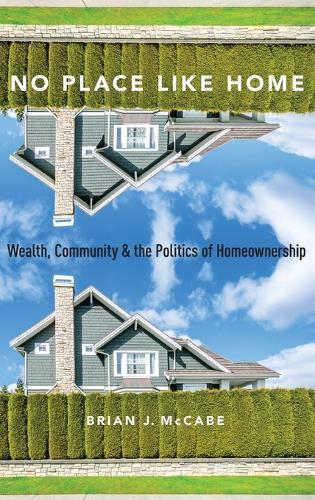 No Place Like Home: Wealth, Community and the Politics of Homeownership (Hardback)