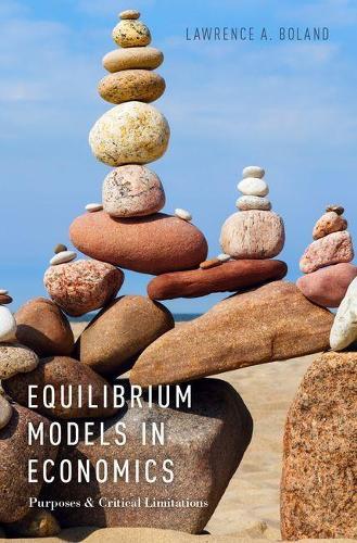 Equilibrium Models in Economics: Purposes and Critical Limitations (Hardback)