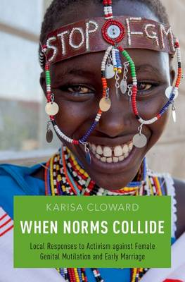 When Norms Collide: Local Responses to Activism against Female Genital Mutilation and Early Marriage (Hardback)