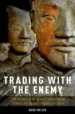 Trading with the Enemy: The Making of US Export Control Policy toward the People's Republic of China (Hardback)