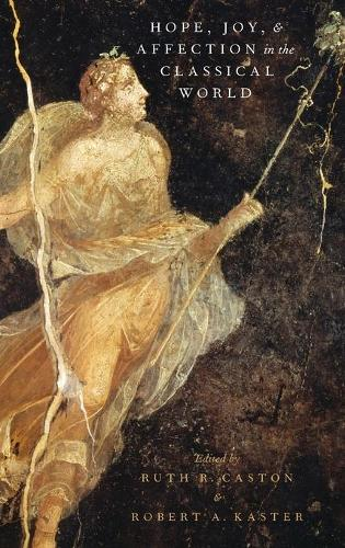 Hope, Joy, and Affection in the Classical World - Emotions of the Past (Hardback)