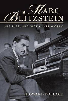 Marc Blitzstein: His Life, His Work, His World (Paperback)