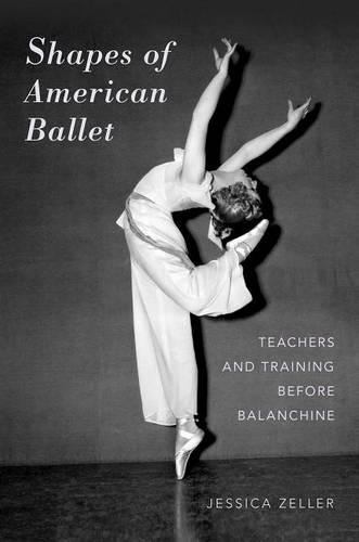 Shapes of American Ballet: Teachers and Training before Balanchine (Hardback)