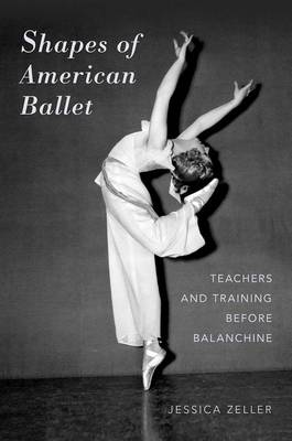 Shapes of American Ballet: Teachers and Training before Balanchine (Paperback)