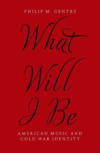 What Will I Be: American Music and Cold War Identity (Hardback)