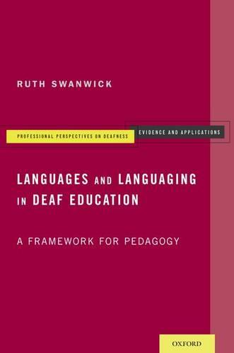 Languages and Languaging in Deaf Education: A Framework for Pedagogy - Professional Perspectives On Deafness: Evidence and Applications (Paperback)