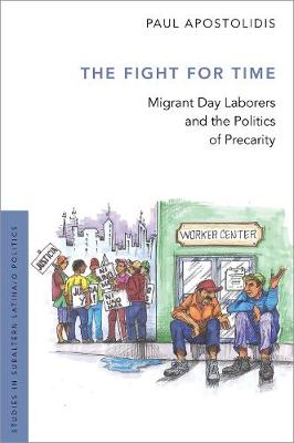 The Fight For Time: Migrant Day Laborers and the Politics of Precarity - Studies in Subaltern Latina/o Politics (Hardback)