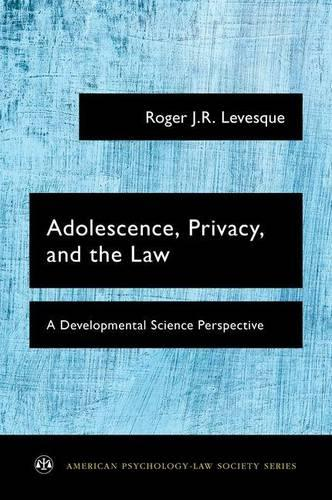 Adolescence, Privacy, and the Law: A Developmental Science Perspective - American Psychology-Law Society Series (Paperback)