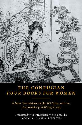 The Confucian Four Books for Women: A New Translation of the Nu Shishu and the Commentary of Wang Xiang (Paperback)