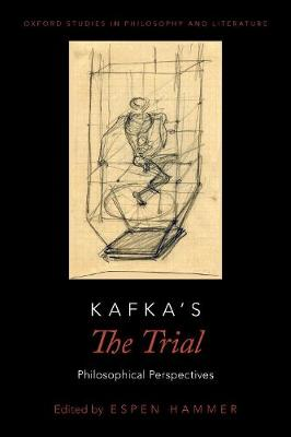 Kafka's The Trial: Philosophical Perspectives - Oxford Studies in Philosophy and Lit (Hardback)