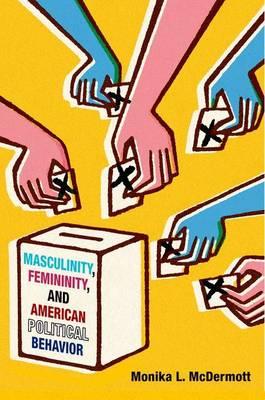Masculinity, Femininity, and American Political Behavior (Paperback)