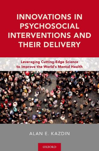 Innovations in Psychosocial Interventions and Their Delivery: Leveraging Cutting-Edge Science to Improve the World's Mental Health (Hardback)