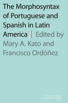 The Morphosyntax of Portuguese and Spanish in Latin America - Oxford Studies in Comparative Syntax (Hardback)