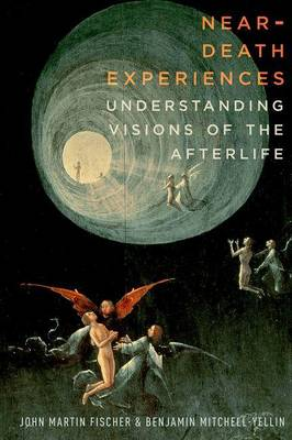 Near-Death Experiences: Understanding Our Visions of the Afterlife (Hardback)