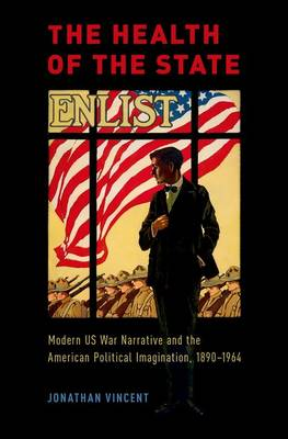 The Health of the State: Modern US War Narrative and the American Political Imagination, 1890-1964 (Hardback)