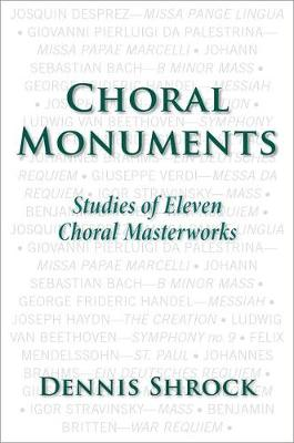 Choral Monuments: Studies of Eleven Choral Masterworks (Hardback)