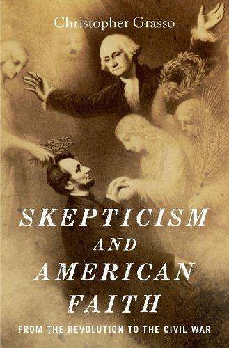 Skepticism and American Faith: from the Revolution to the Civil War (Hardback)