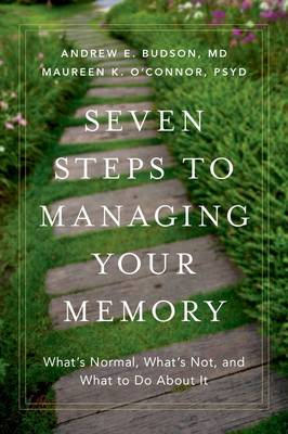 Seven Steps to Managing Your Memory: What's Normal, What's Not, and What to Do About It (Hardback)