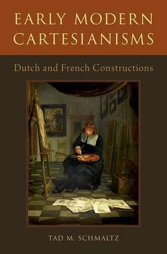 Early Modern Cartesianisms: Dutch and French Constructions (Hardback)