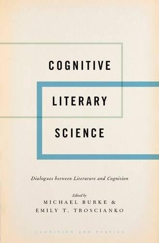 Cognitive Literary Science: Dialogues between Literature and Cognition - Cognition and Poetics (Hardback)