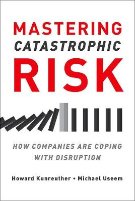 Mastering Catastrophic Risk: How Companies Are Coping with Disruption (Hardback)