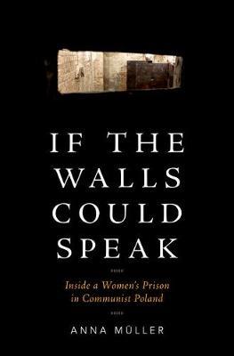 If the Walls Could Speak: Inside a Women's Prison in Communist Poland (Hardback)