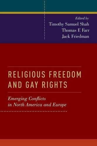 Religious Freedom and Gay Rights: Emerging Conflicts in the United States and Europe (Hardback)