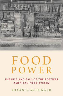 Food Power: The Rise and Fall of the Postwar American Food System (Hardback)