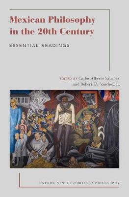 Mexican Philosophy in the 20th Century: Essential Readings - Oxford New Histories of Philosophy (Paperback)